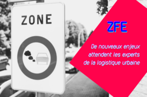 ZFE - Zones a Faibles Emission : Kes enjeux de la livraison du dernier kilomètre